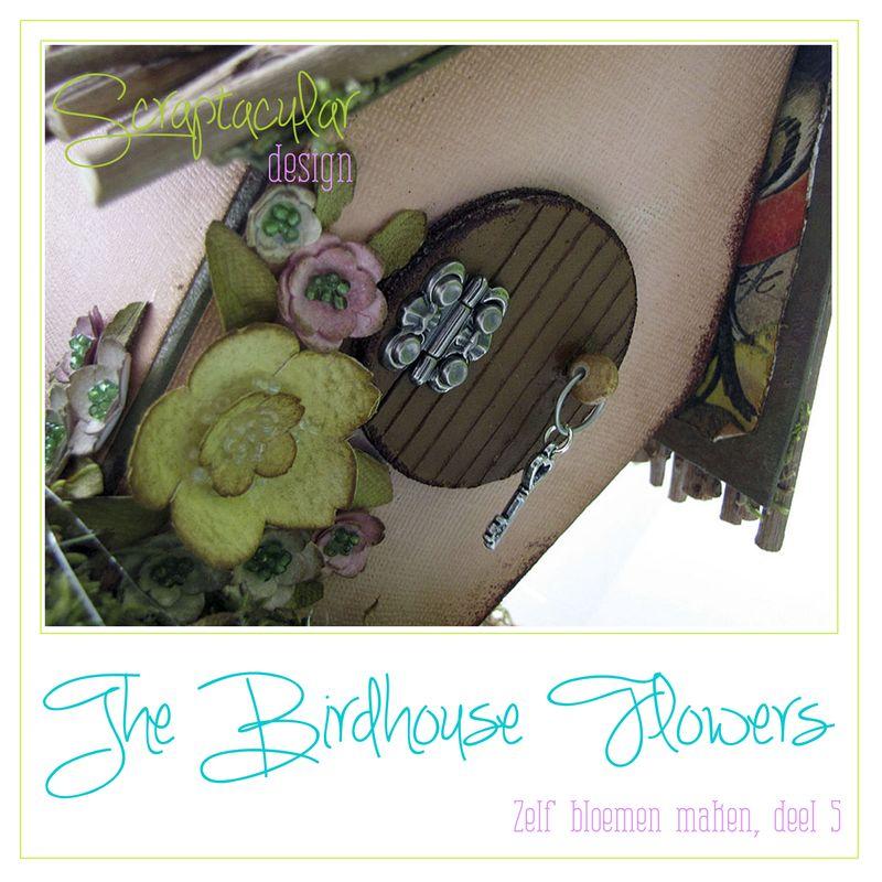 The Birdhouse Flowers deel 5